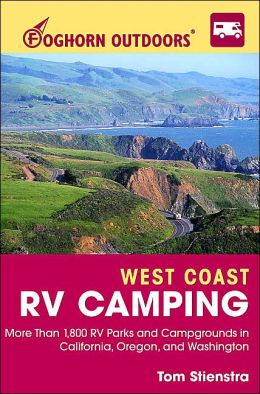 Foghorn Outdoors West Coast RV Camping: More Than 1,800 Campgrounds in California, Oregon, and Washington