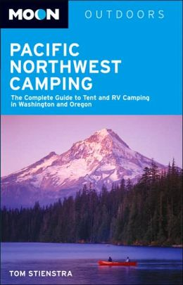 Moon Outdoors Pacific Northwest Camping: The Complete Guide to Tent and RV Camping in Washington and Oregon