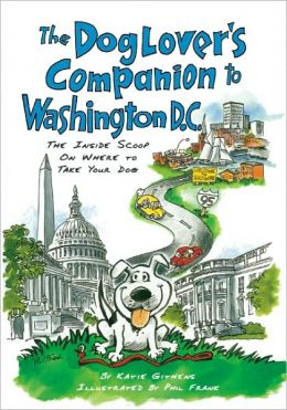 The Dog Lover's Companion to Washington, D.C.: The Inside Scoop on Where to Take Your Dog