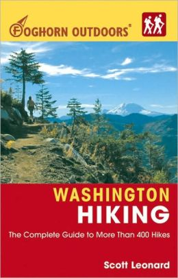 Foghorn Outdoors Washington Hiking: The Complete Guide to More Than 400 Hikes