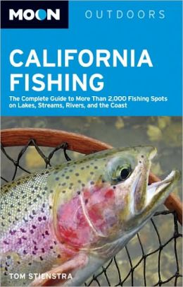 Moon California Fishing: The Complete Guide to More Than 2,000 Fishing Spots on Lakes, Streams, Rivers, and the Coast