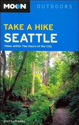 Moon Outdoors: Take a Hike Seattle: Hikes Within Two Hours of the City