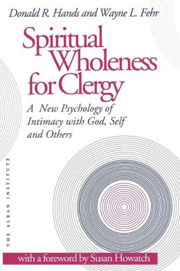 Spiritual Wholeness for Clergy: A New Psychology of Intimacy with God, Self, and Others