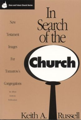 In Search of the Church: New Testament Images for Tomorrow's Congregations