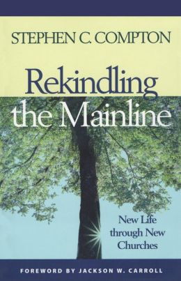 Rekindling the Mainline : New Life through New Churches