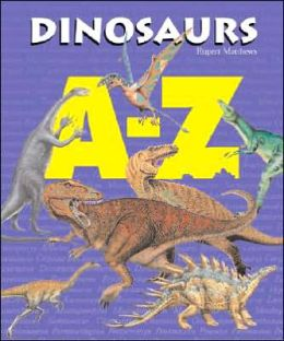 Dinosaurs A-Z: An A to Z of Dinosaurs and Prehistoric Reptiles