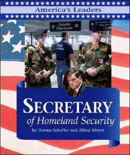 Secretary of Homeland Security (America's Leaders Series)