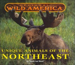 Unique Animals of the Northeast (Regional Wild America Series)