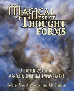 Magical Use of Thought Forms: A Proven System of Mental & Spiritual Empowerment