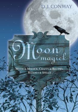 Moon Magick: Myth & Magic, Crafts & Recipes, Rituals & Spells
