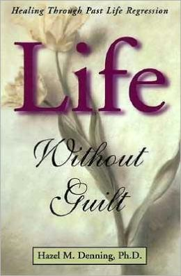 Life Without Guilt: Healing through Past Life Regression
