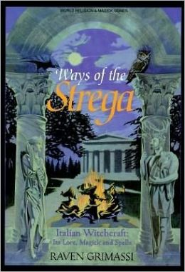 Ways of the Strega: Italian Witchcraft: Its Legends, Lore, & Spells