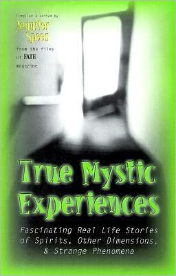 True Mystic Experiences: Fascinating Real Life Stories of Spirits, Other Dimensions & Strange Phenomena