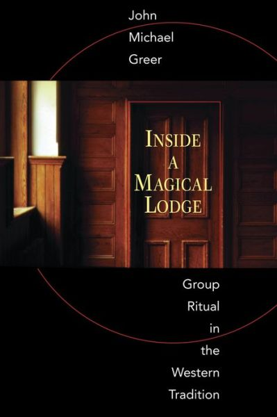 Inside a Magical Lodge: Group Ritual in the Western Tradition