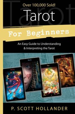 Tarot for Beginners: An Easy Guide to Understanding & Interpreting the Tarot
