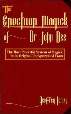 The Enochian Magick of Dr. John Dee: The Most Powerful System of Magick in its Original, Unexpurgated Form