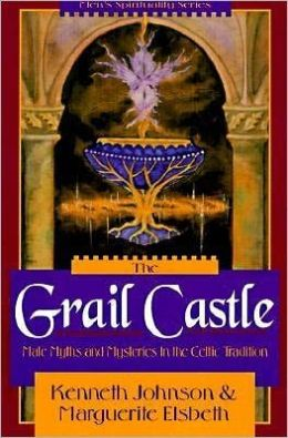Grail Castle: Male Myths & Mysteries in the Celtic Tradition