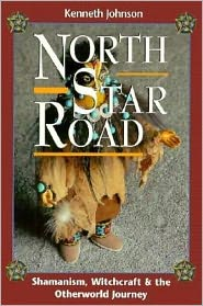North Star Road: Shamanism, Witchcraft & the Otherworld Journey