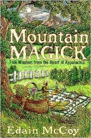 Mountain Magick: Folk Wisdom from the Heart of Appalachia