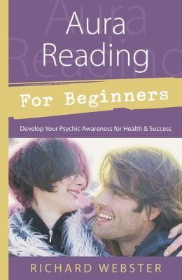 Aura Reading for Beginners: Develop Your Awareness for Health & Success