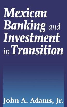 Mexican Banking and Investment in Transition