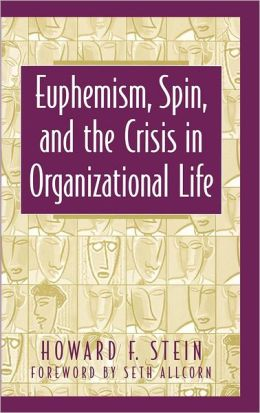 Euphemism, Spin, And The Crisis In Organizational Life