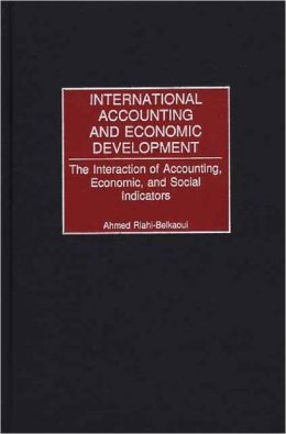 International Accounting and Economic Development: The Interaction of Accounting, Economic, and Social Indicators