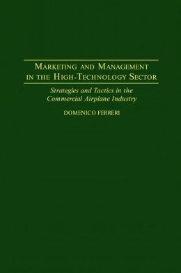Marketing and Management in the High-Technology Sector: Strategies and Tactics in the Commercial Airplane Industry