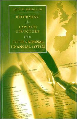 Reforming the Law and Structure of the International Financial System