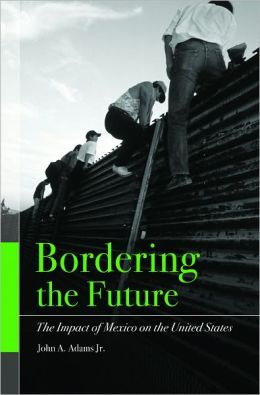Bordering the Future: The Impact of Mexico on the United States