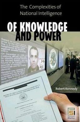 Of Knowledge and Power: The Complexities of National Intelligence