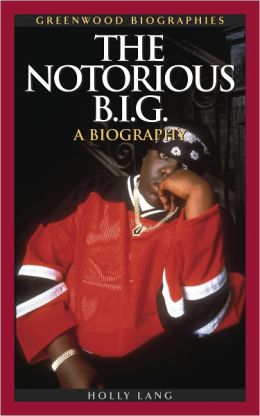 Notorious B.I.G.: A Biography (Greenwood Biographies)