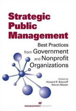 Strategic Public Management: Best Practices from Government and Nonprofit Organizations