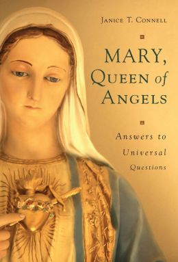 Mary, Queen of Angels: Answers to Universal Questions
