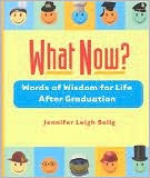 What Now?: Words of Wisdom for Life After Graduation