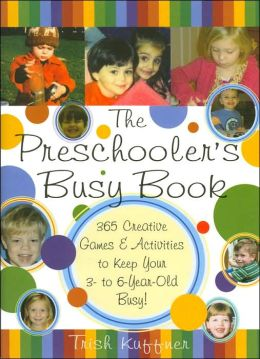 The Preschooler's Busy Book: 365 Creative Games & Activities to Keep Your 3- to 6- Year-Old Busy!