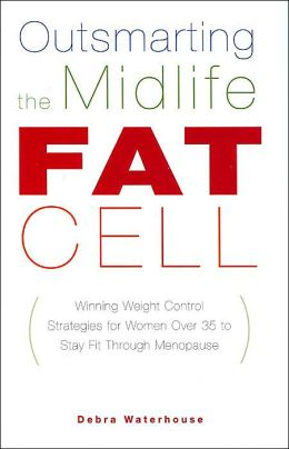 Outsmarting the Midlife Fat Cell: Winning Weight Control Strategies for Woman Over 35 to Stay Fit Through Menopause
