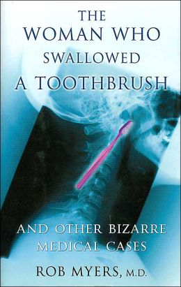 The Woman Who Swallowed a Toothbrush and Other Bizarre Medical Cases