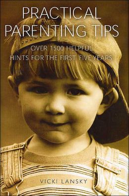 Practical Parenting Tips: Over 1500 Helpful Hints for the First Five Years