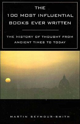 The 100 Most Influential Books Ever Written: The History of Thought from Ancient Times toToday