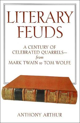 Literary Feuds: A Century of Celebrated Quarrels - from Mark Twain to Tom Wolfe