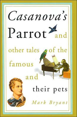 Casanova's Parrot: And Other Tales of the Famous and Their Pets