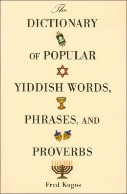 The Dictionary of Popular Yiddish Words, Phrases, and Proverbs