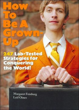 How to Be a Grown-Up: 247 Lab-Tested Strategies for Conquering the World