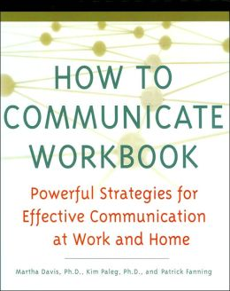 The How to Comunicate Workbook: Powerful Strategies for Effective Communication at Work and Home