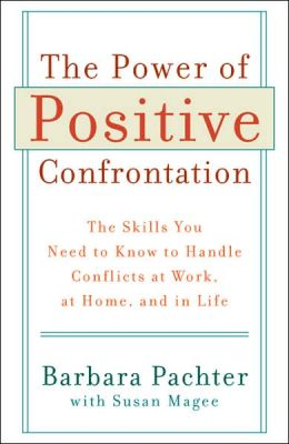 The Power of Positive Confrontation: The Skills You Need to Know to Handle Conflicts at Work, at Home, and in Life