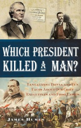 Which President Killed a Man?: Tantalizing Trivia and Fun Facts About Our Chief Executives and First Ladies