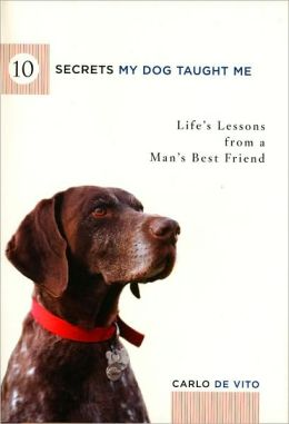 10 Secrets My Dog Taught Me: Life's Lessons from a Man's Best Friend