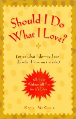 Should I Do What I Love? (Or Do What I Do - So I Can do What I Love on the Side)