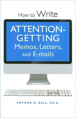 How to Write Attention-Getting Memos, Letters, and E-mails